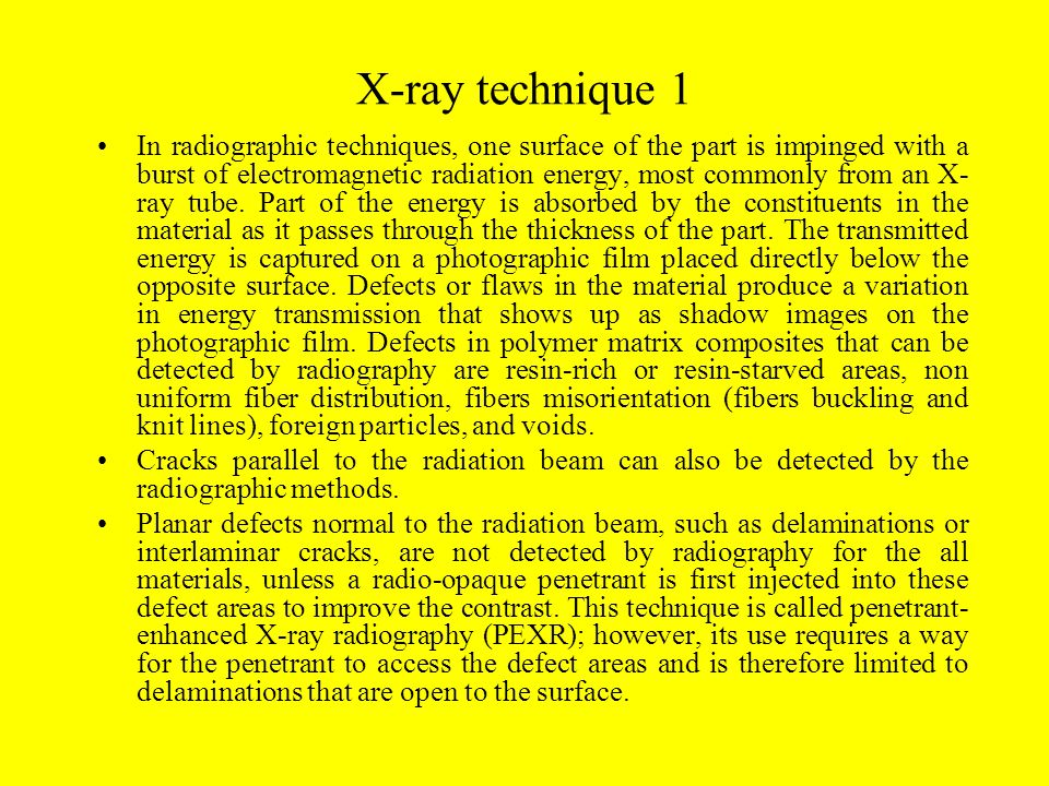 X-ray technique 1 In radiographic techniques, one surface of the part is impinged with a burst of electromagnetic radiation energy, most commonly from an X- ray tube.