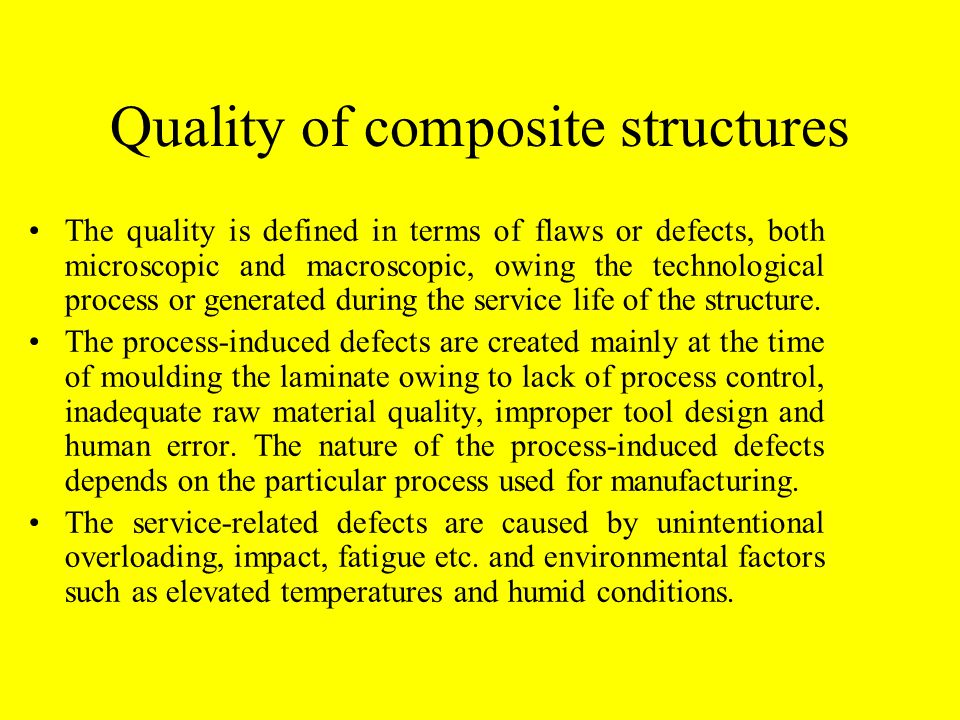 Quality of composite structures The quality is defined in terms of flaws or defects, both microscopic and macroscopic, owing the technological process or generated during the service life of the structure.