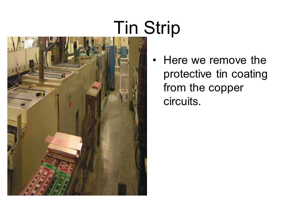 Tin Strip Here we remove the protective tin coating from the copper circuits.