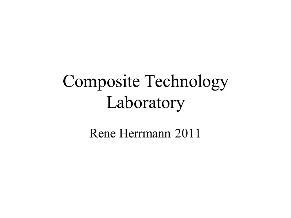 Composite Technology Laboratory Rene Herrmann 2011