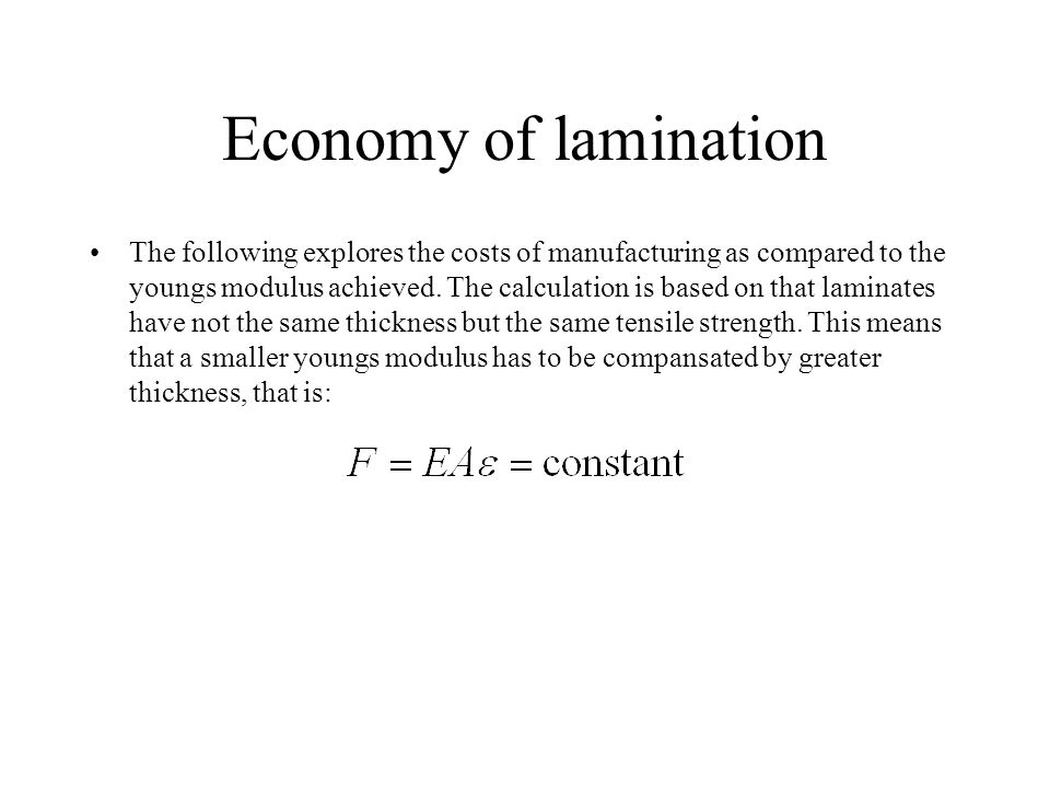 Economy of lamination The following explores the costs of manufacturing as compared to the youngs modulus achieved. The calculation is based on that l