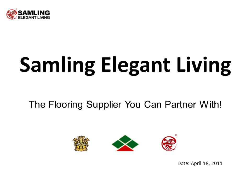 Samling Elegant Living The Flooring Supplier You Can Partner With! Date: April 18, 2011