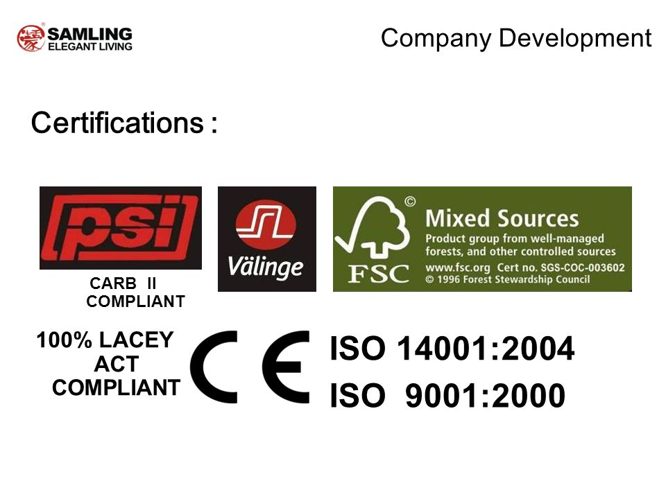 Company Development Certifications : CARB II COMPLIANT ISO 9001:2000 ISO 14001:2004 100% LACEY ACT COMPLIANT
