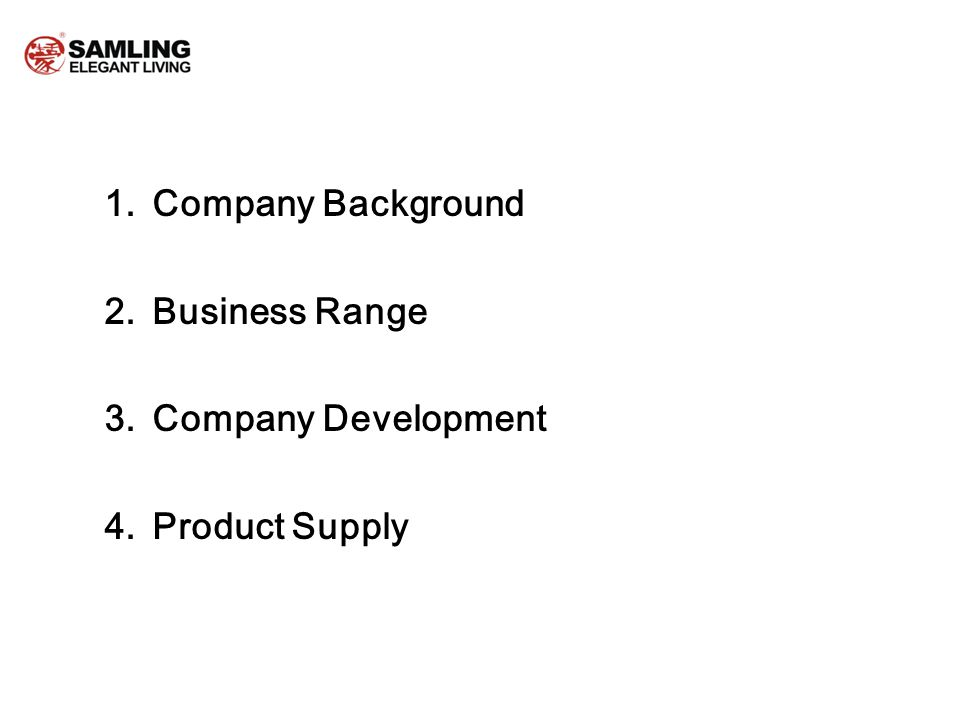 1.Company Background 2.Business Range 3.Company Development 4.Product Supply