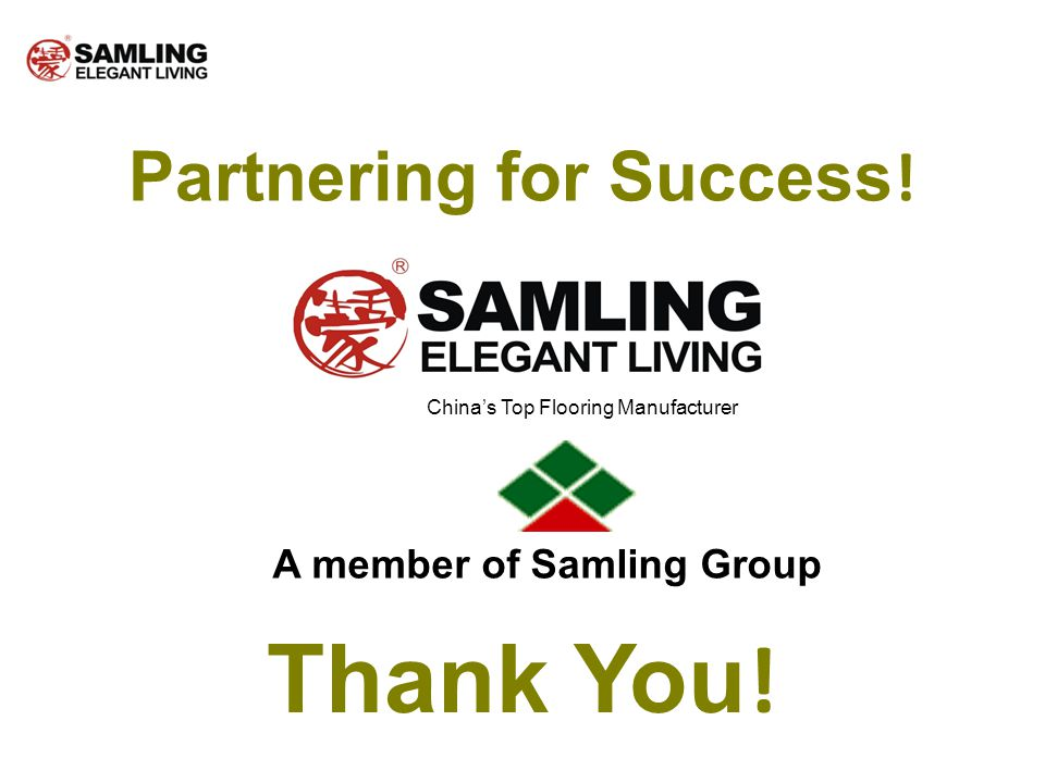 A member of Samling Group Chinas Top Flooring Manufacturer Thank You ! Partnering for Success !