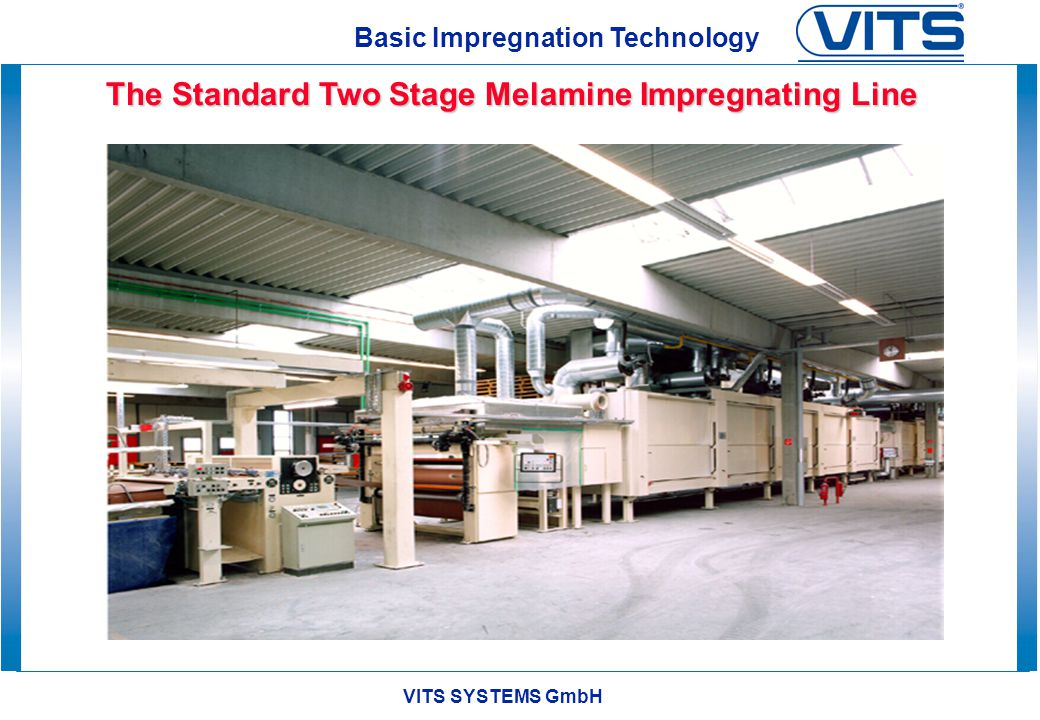 VITS SYSTEMS GmbH Basic Impregnation Technology The Standard Two Stage Melamine Impregnating Line