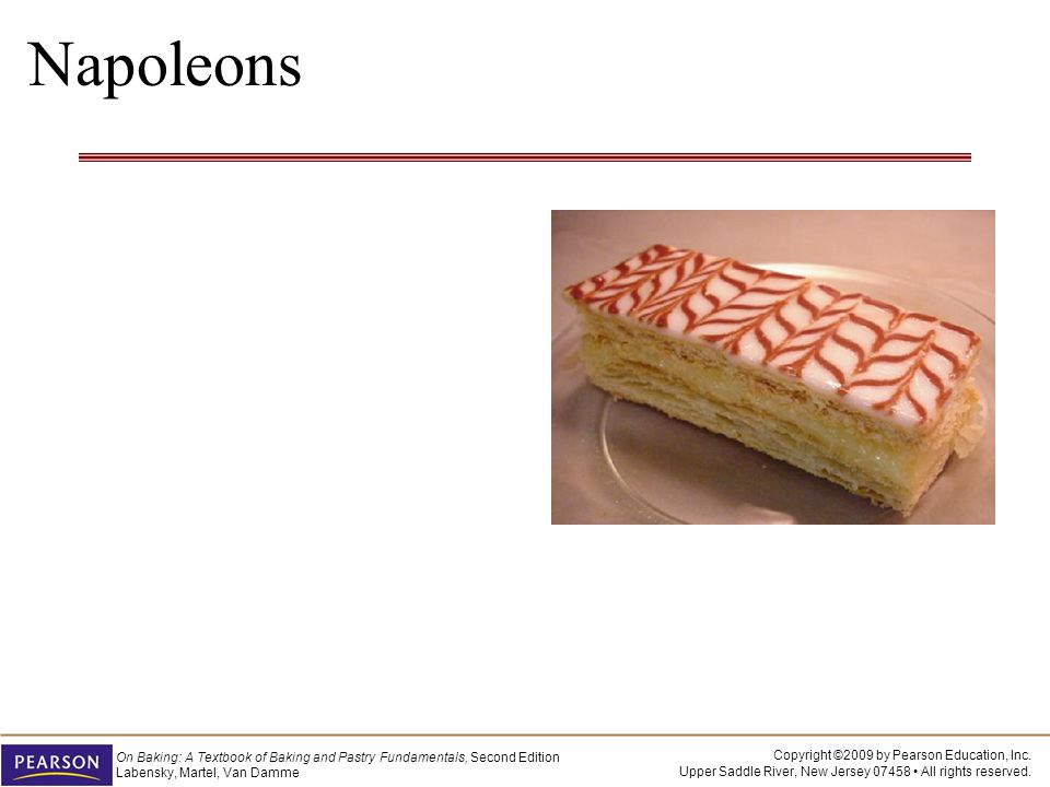 Copyright ©2009 by Pearson Education, Inc. Upper Saddle River, New Jersey 07458 All rights reserved. On Baking: A Textbook of Baking and Pastry Fundam