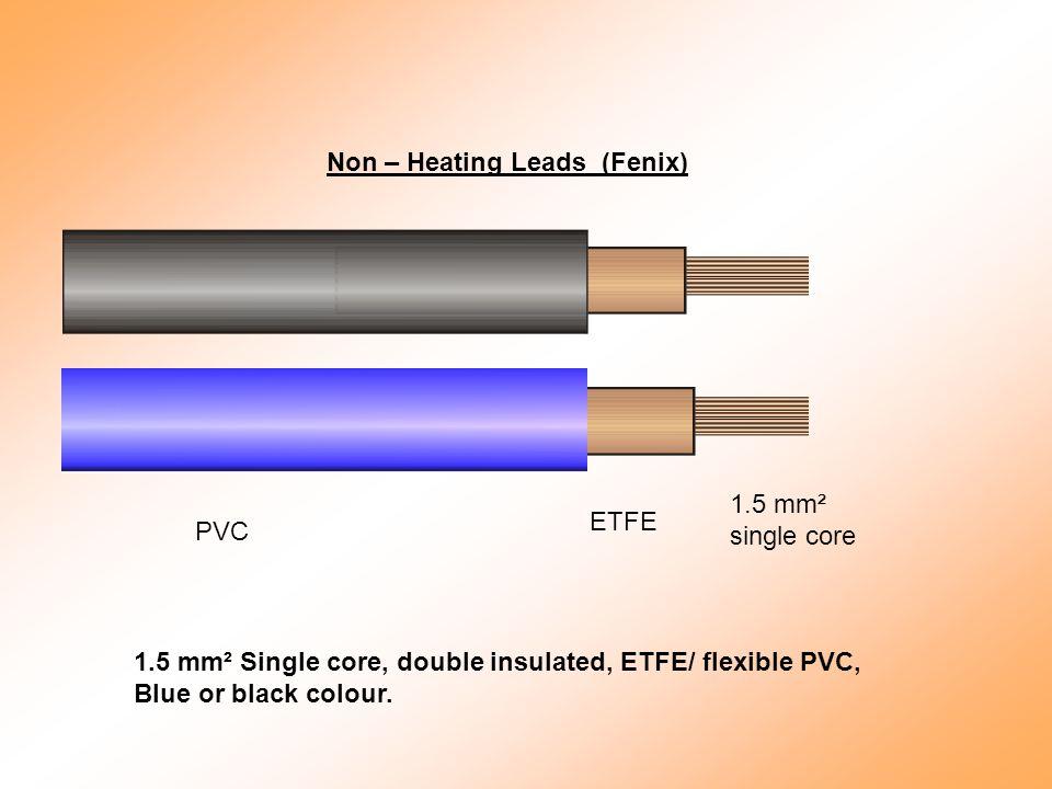 Non – Heating Leads (Fenix) PVC ETFE 1.5 mm² single core 1.5 mm² Single core, double insulated, ETFE/ flexible PVC, Blue or black colour.