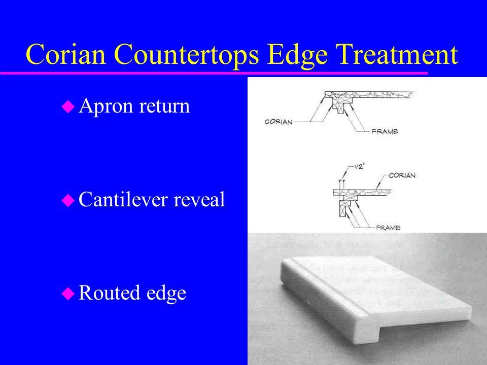 Corian Countertops Edge Treatment u Apron return u Cantilever reveal u Routed edge