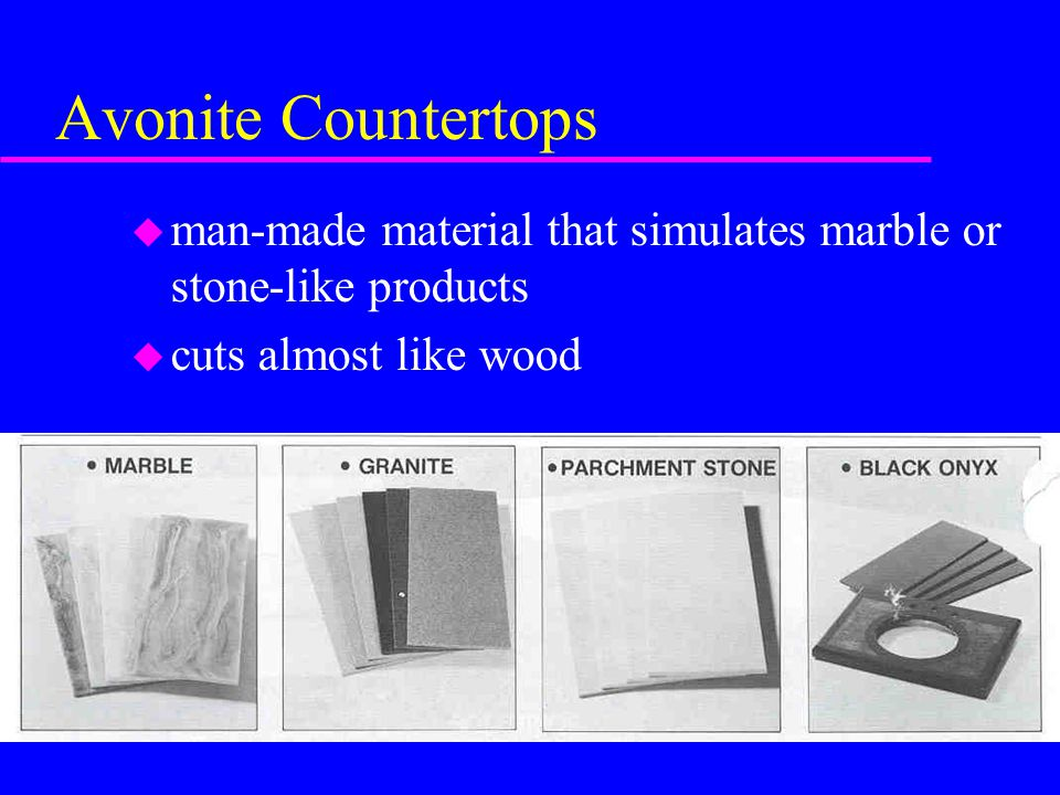 Avonite Countertops u man-made material that simulates marble or stone-like products u cuts almost like wood