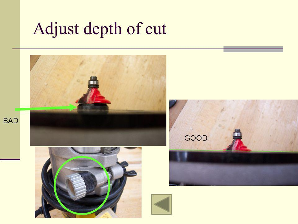 Adjust depth of cut BAD GOOD