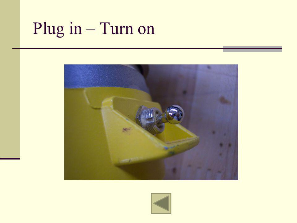Plug in – Turn on