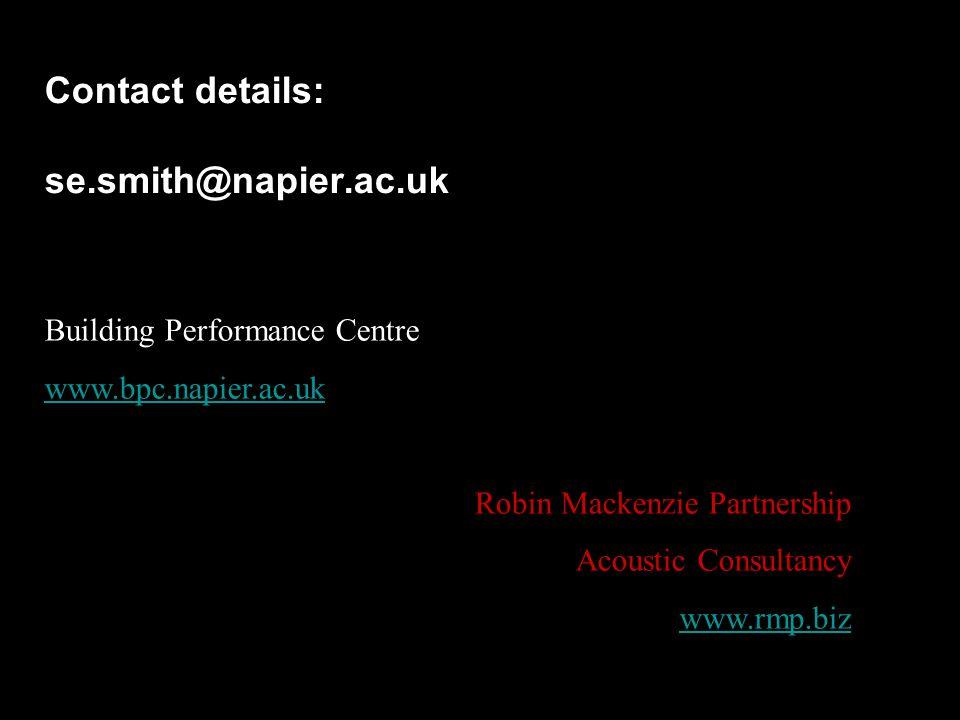 Contact details: se.smith@napier.ac.uk Building Performance Centre www.bpc.napier.ac.uk Robin Mackenzie Partnership Acoustic Consultancy www.rmp.biz
