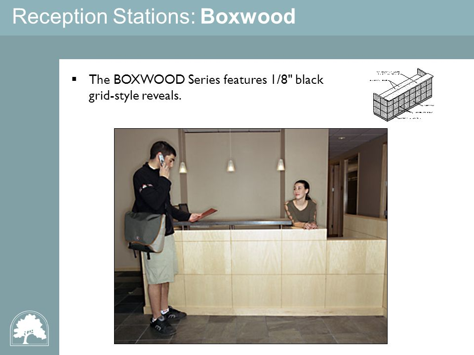 Reception Stations: Boxwood The BOXWOOD Series features 1/8 black grid-style reveals.