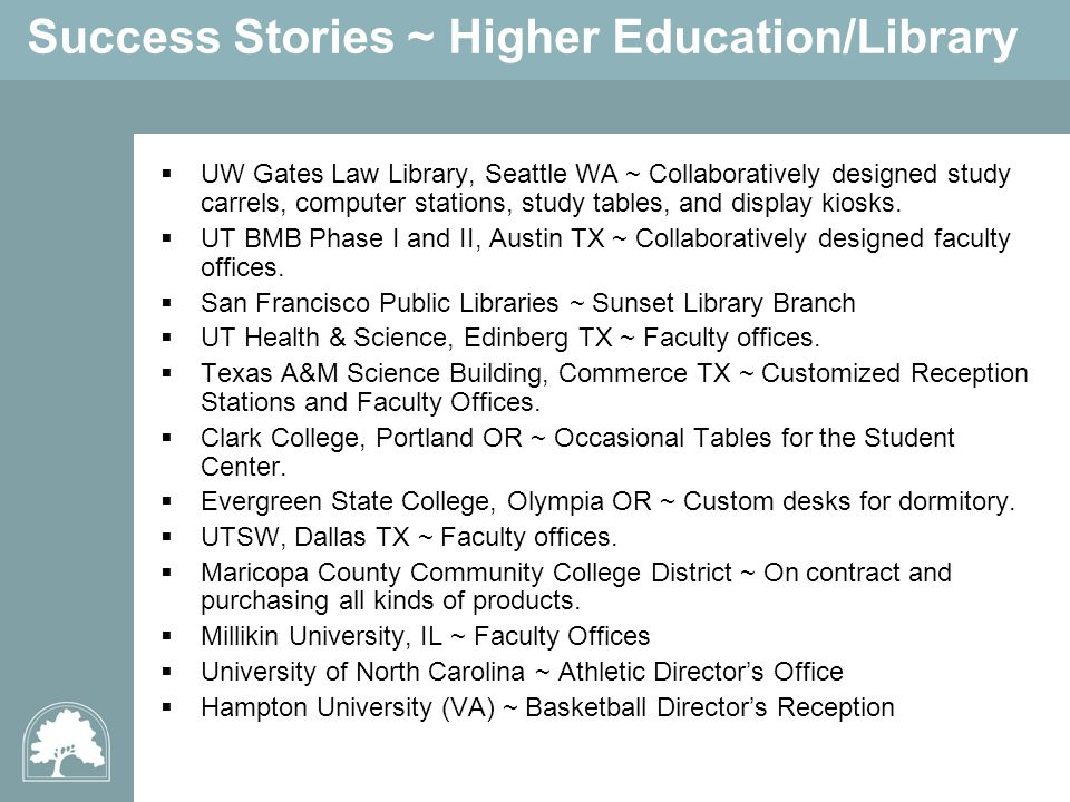 Success Stories ~ Higher Education/Library UW Gates Law Library, Seattle WA ~ Collaboratively designed study carrels, computer stations, study tables, and display kiosks.