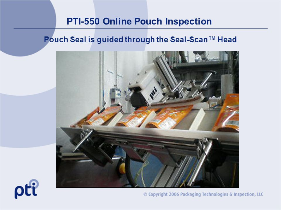 PTI-550 Online Pouch Inspection Pouch Seal is guided through the Seal-Scan Head