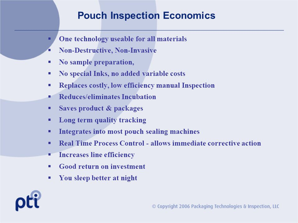 Pouch Inspection Economics One technology useable for all materials Non-Destructive, Non-Invasive No sample preparation, No special Inks, no added var