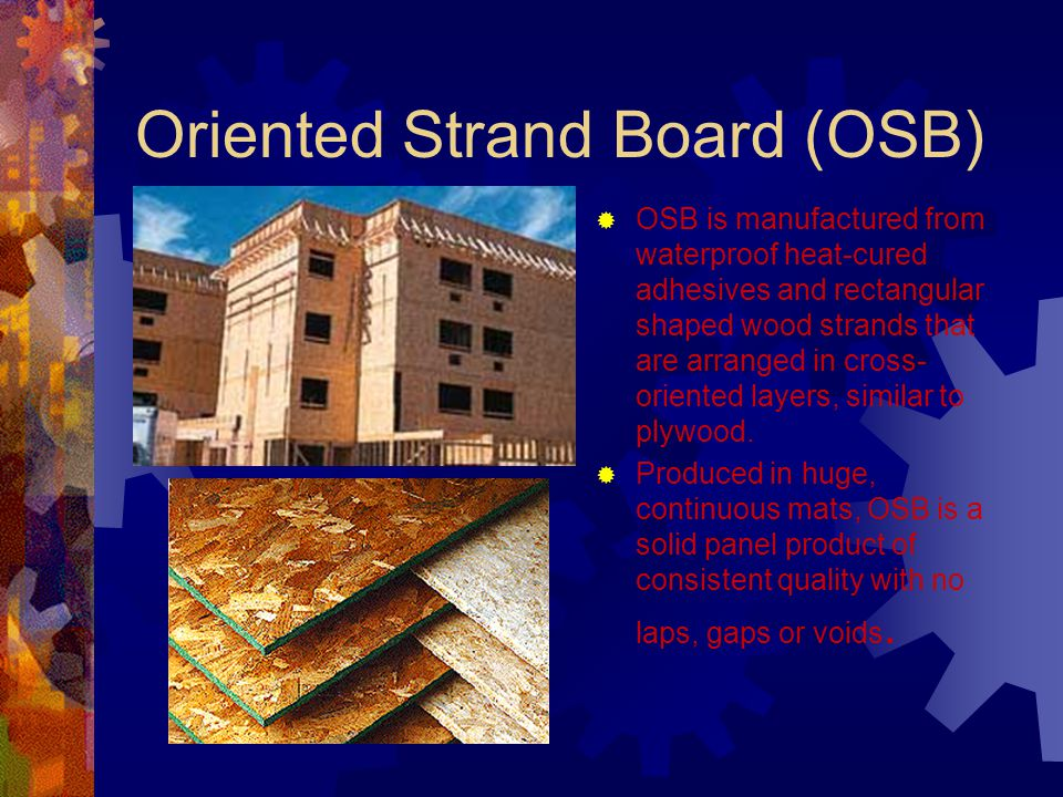 OSB Applications OSB is widely used in residential and commercial construction Also innovative features such as a slip-resistant texture to panels designed for roof sheathing can be added.