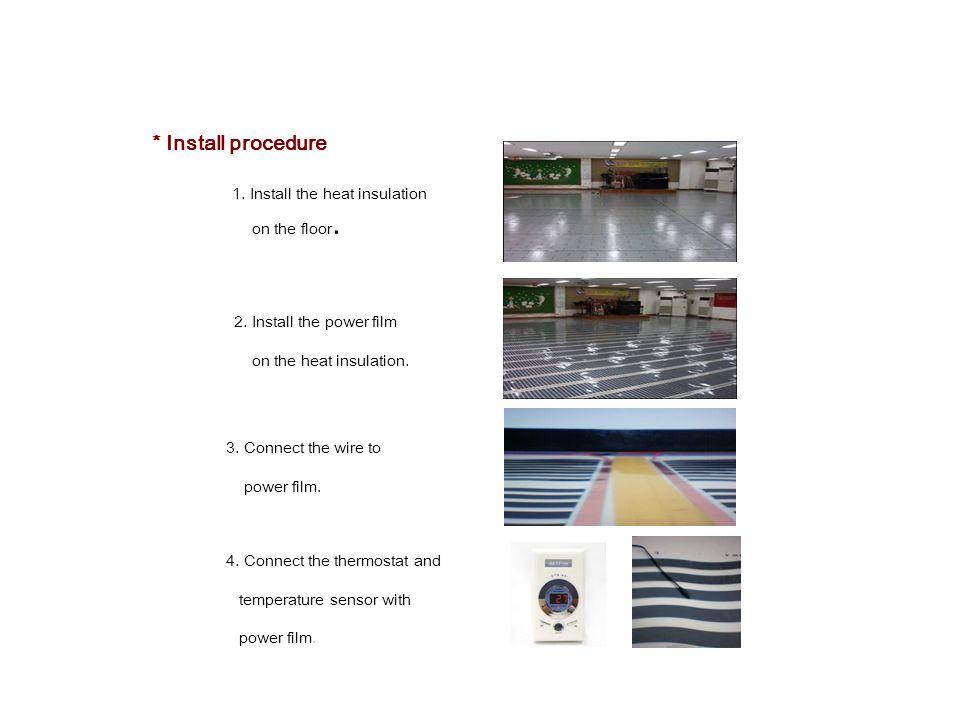 1. Install the heat insulation on the floor. 2. Install the power film on the heat insulation.