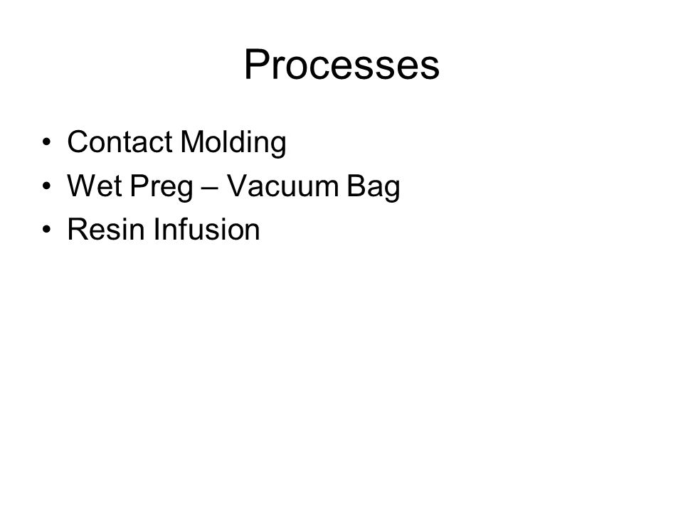 Processes Contact Molding Wet Preg – Vacuum Bag Resin Infusion