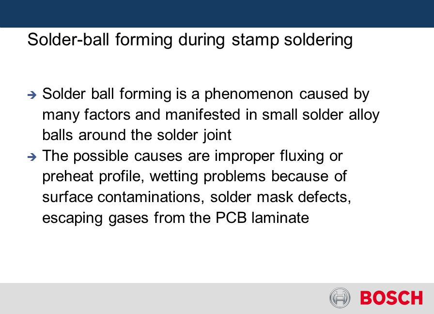 Solder-ball forming during stamp soldering Solder ball forming is a phenomenon caused by many factors and manifested in small solder alloy balls aroun