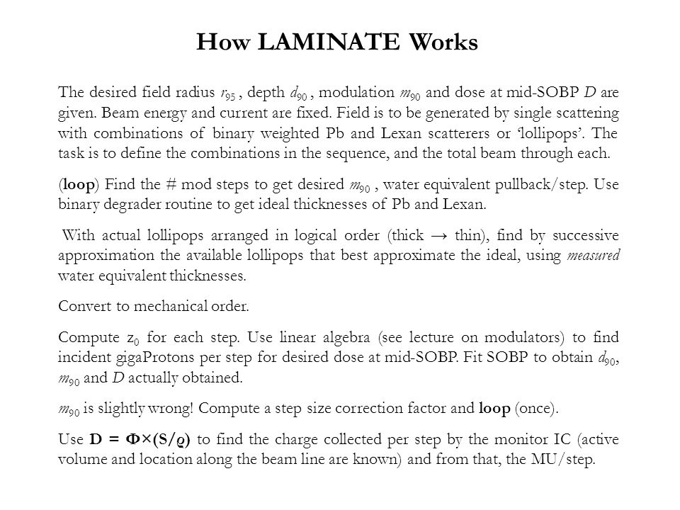 How LAMINATE Works The desired field radius r 95, depth d 90, modulation m 90 and dose at mid-SOBP D are given.