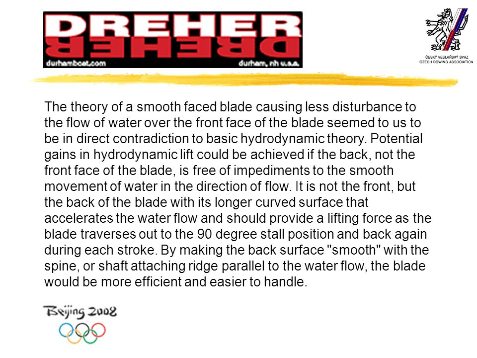 The theory of a smooth faced blade causing less disturbance to the flow of water over the front face of the blade seemed to us to be in direct contrad