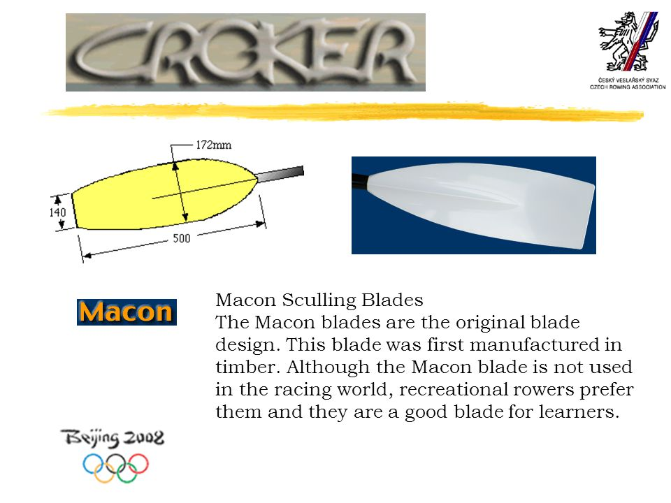 Macon Sculling Blades The Macon blades are the original blade design. This blade was first manufactured in timber. Although the Macon blade is not use