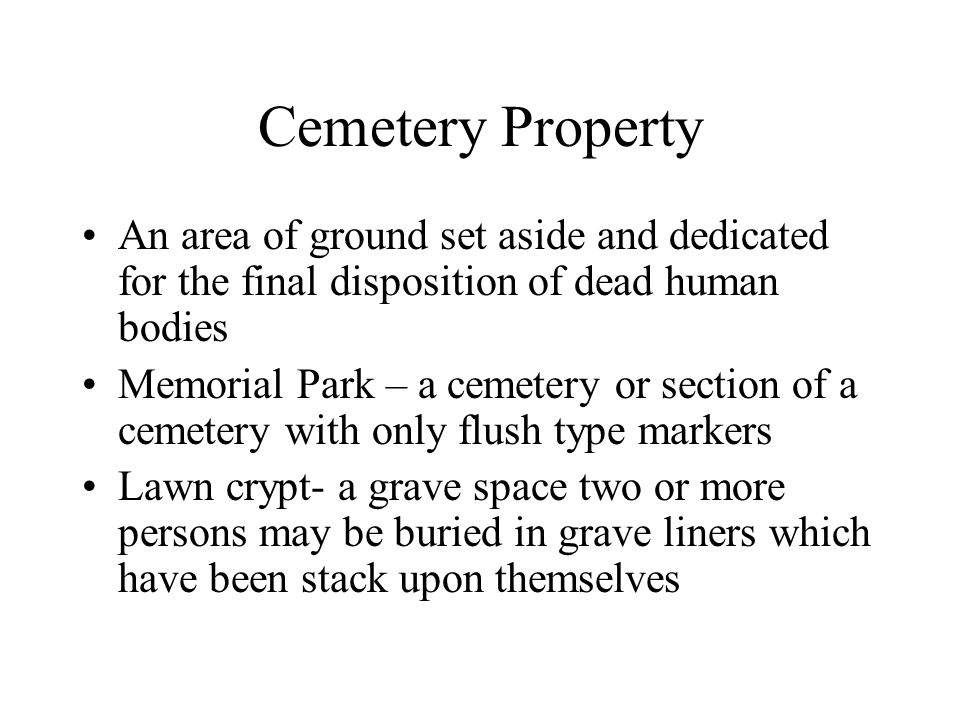 Cemetery Property An area of ground set aside and dedicated for the final disposition of dead human bodies Memorial Park – a cemetery or section of a