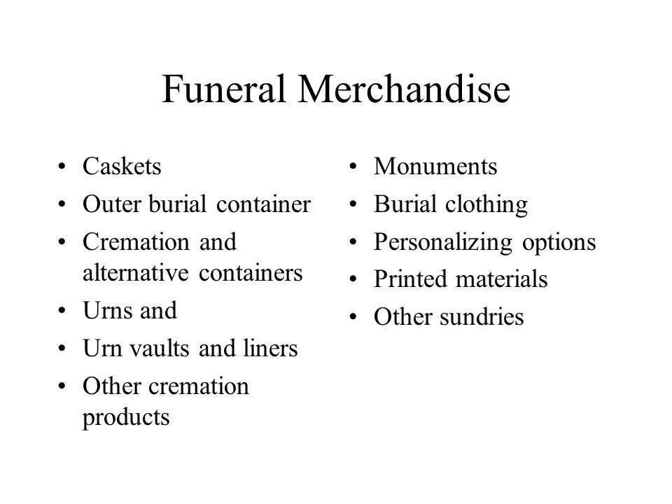 Funeral Merchandise Caskets Outer burial container Cremation and alternative containers Urns and Urn vaults and liners Other cremation products Monume