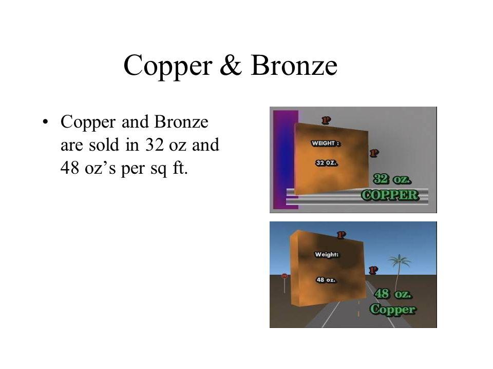 Copper & Bronze Copper and Bronze are sold in 32 oz and 48 ozs per sq ft.