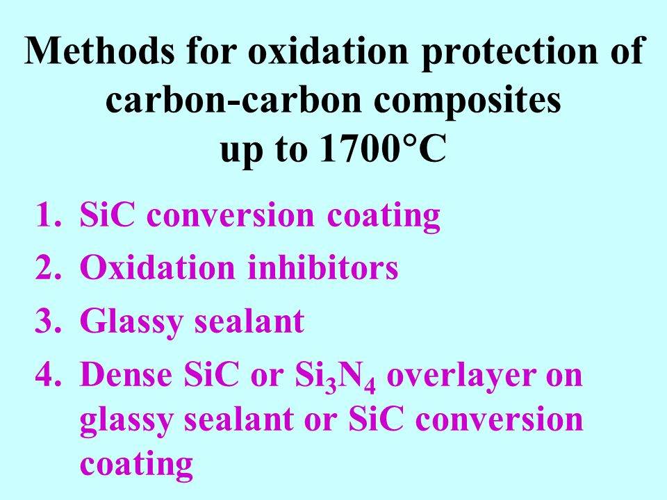 Methods for oxidation protection of carbon-carbon composites up to 1700 C 1.SiC conversion coating 2.Oxidation inhibitors 3.Glassy sealant 4.Dense SiC