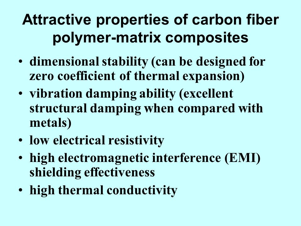 Attractive properties of carbon fiber polymer-matrix composites dimensional stability (can be designed for zero coefficient of thermal expansion) vibr
