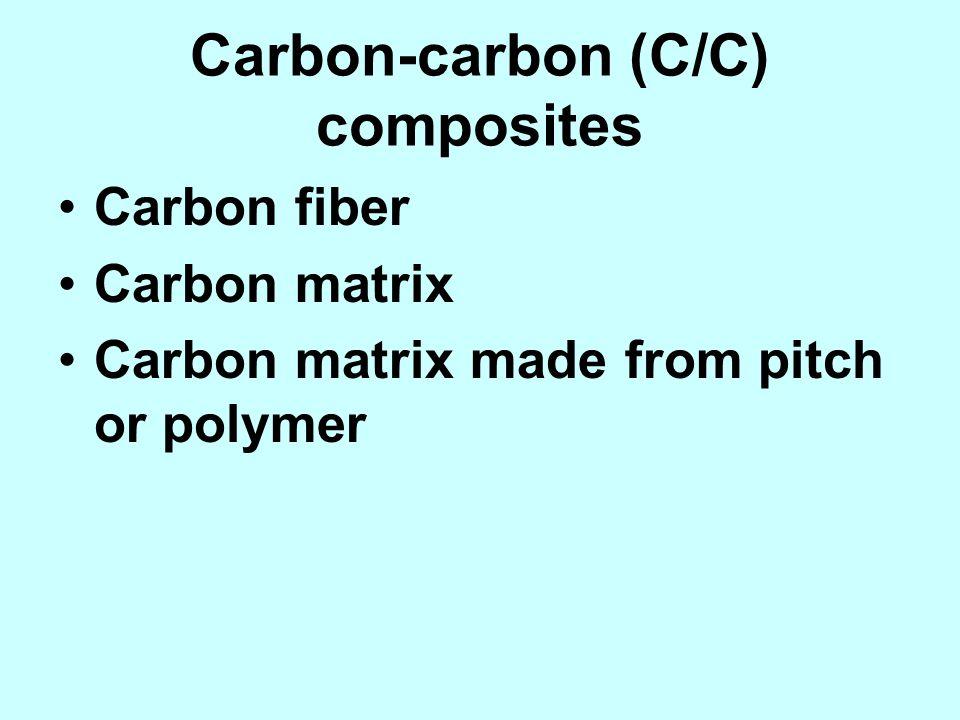 Carbon-carbon (C/C) composites Carbon fiber Carbon matrix Carbon matrix made from pitch or polymer