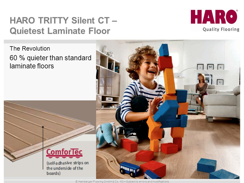 © Hamberger Flooring GmbH & Co. KG Subject to errors and modifications. The Revolution 60 % quieter than standard laminate floors HARO TRITTY Silent C