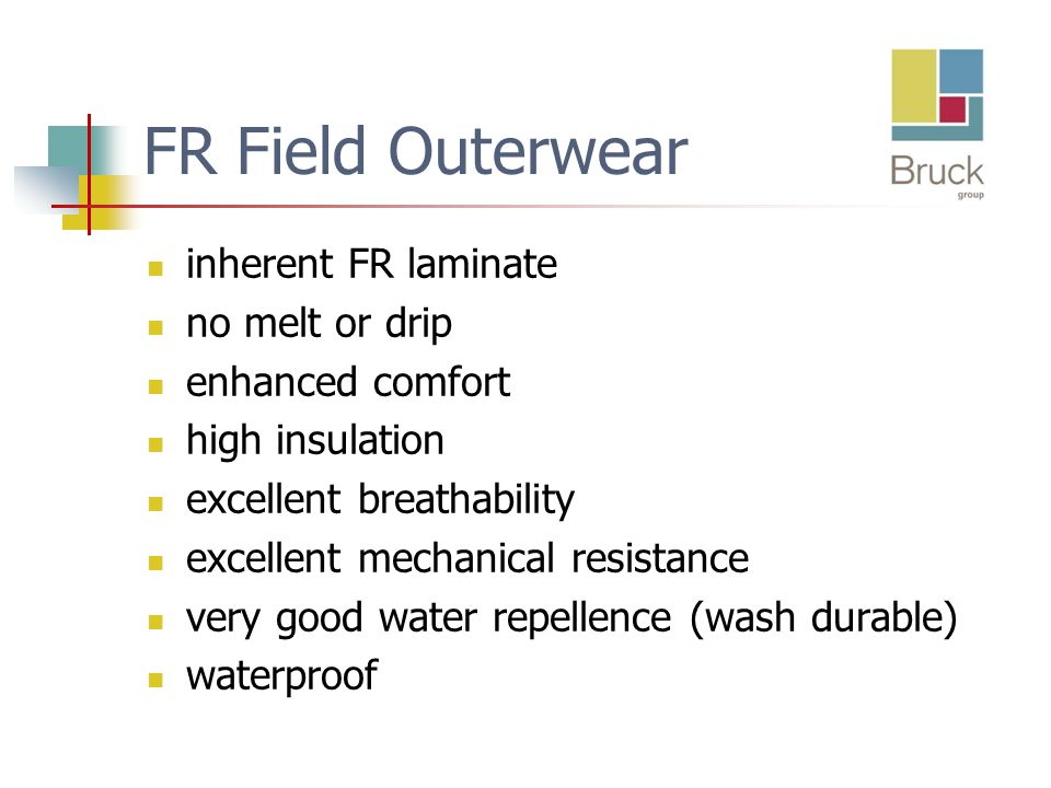 FR Field Outerwear inherent FR laminate no melt or drip enhanced comfort high insulation excellent breathability excellent mechanical resistance very good water repellence (wash durable) waterproof