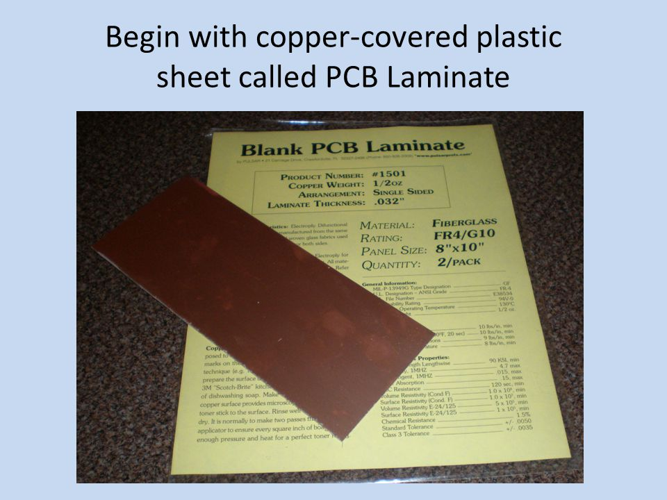Begin with copper-covered plastic sheet called PCB Laminate