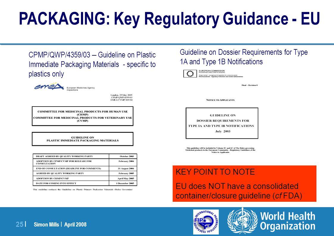 Simon Mills | April 2008 25 | PACKAGING: Key Regulatory Guidance - EU CPMP/QWP/4359/03 – Guideline on Plastic Immediate Packaging Materials - specific