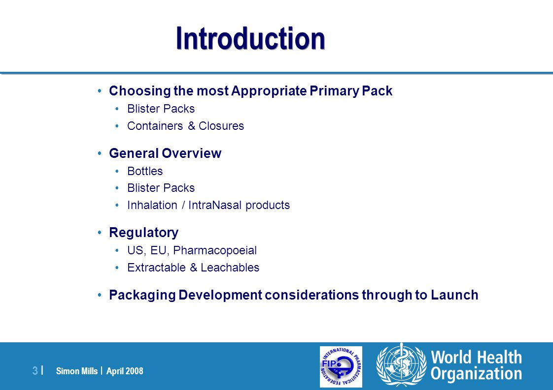 Simon Mills | April 2008 24 | PACKAGING: Key Regulatory Guidance - US Guidance for Industry, Container Closure Systems for Packaging of Human Drugs and Biologics Guidance for Industry, Changes to an Approved NDA or ANDA
