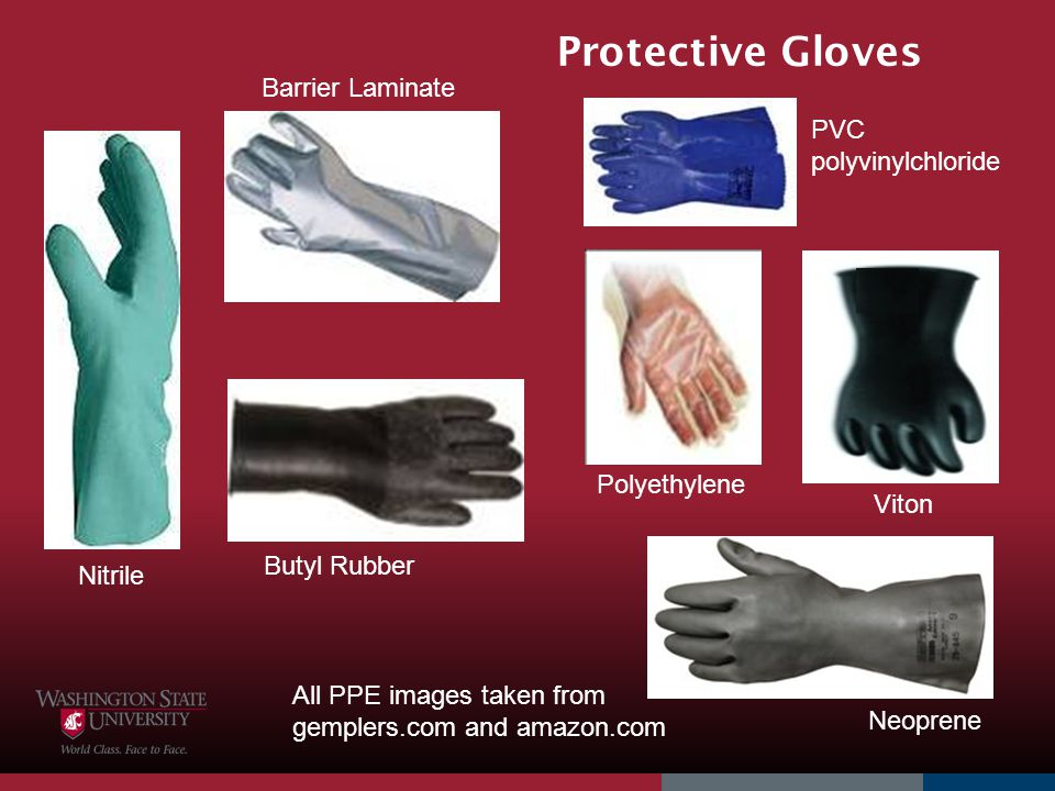 Protective Gloves All PPE images taken from gemplers.com and amazon.com Barrier Laminate Butyl Rubber Polyethylene Neoprene Viton Nitrile PVC polyviny