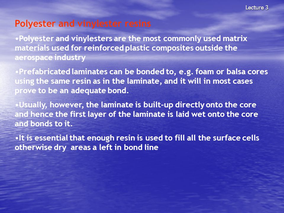 Lecture 3 Polyester and vinylester resins Polyester and vinylesters are the most commonly used matrix materials used for reinforced plastic composites