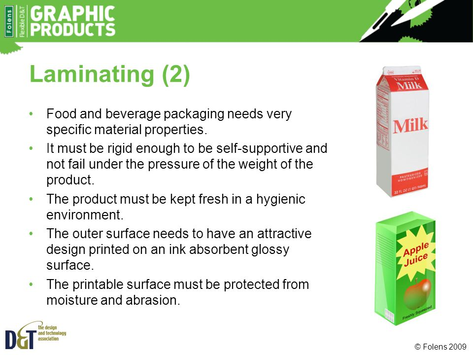 © Folens 2009 Laminating (3) Food and beverage packaging needs very specific material properties.