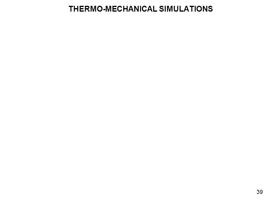 THERMO-MECHANICAL SIMULATIONS 39