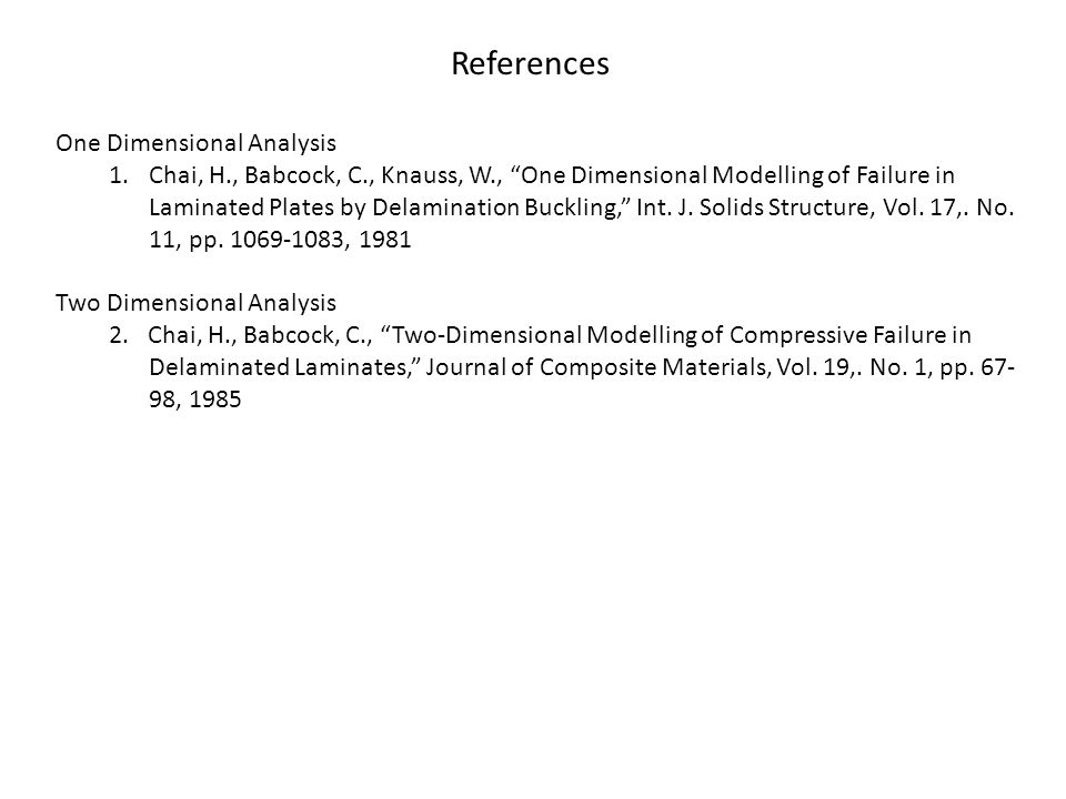 References One Dimensional Analysis 1.Chai, H., Babcock, C., Knauss, W., One Dimensional Modelling of Failure in Laminated Plates by Delamination Buckling, Int.