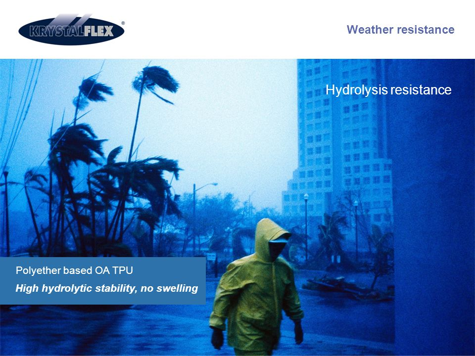 Weather resistance Polyether based OA TPU High hydrolytic stability, no swelling Hydrolysis resistance
