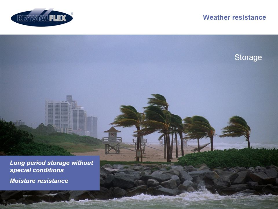 Weather resistance Long period storage without special conditions Moisture resistance Storage