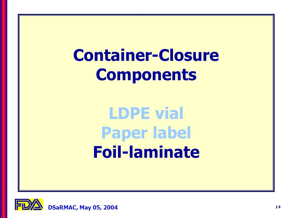 DSaRMAC, May 05, 2004 14 Container-Closure Components LDPE vial Paper label Foil-laminate