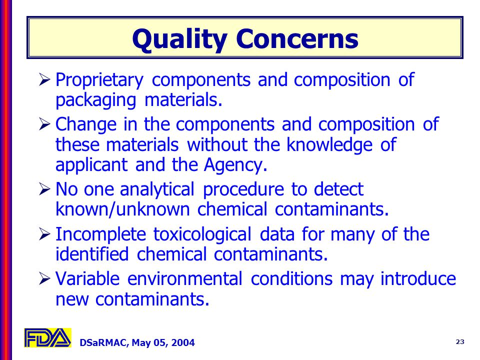 DSaRMAC, May 05, 2004 23 Quality Concerns Proprietary components and composition of packaging materials.