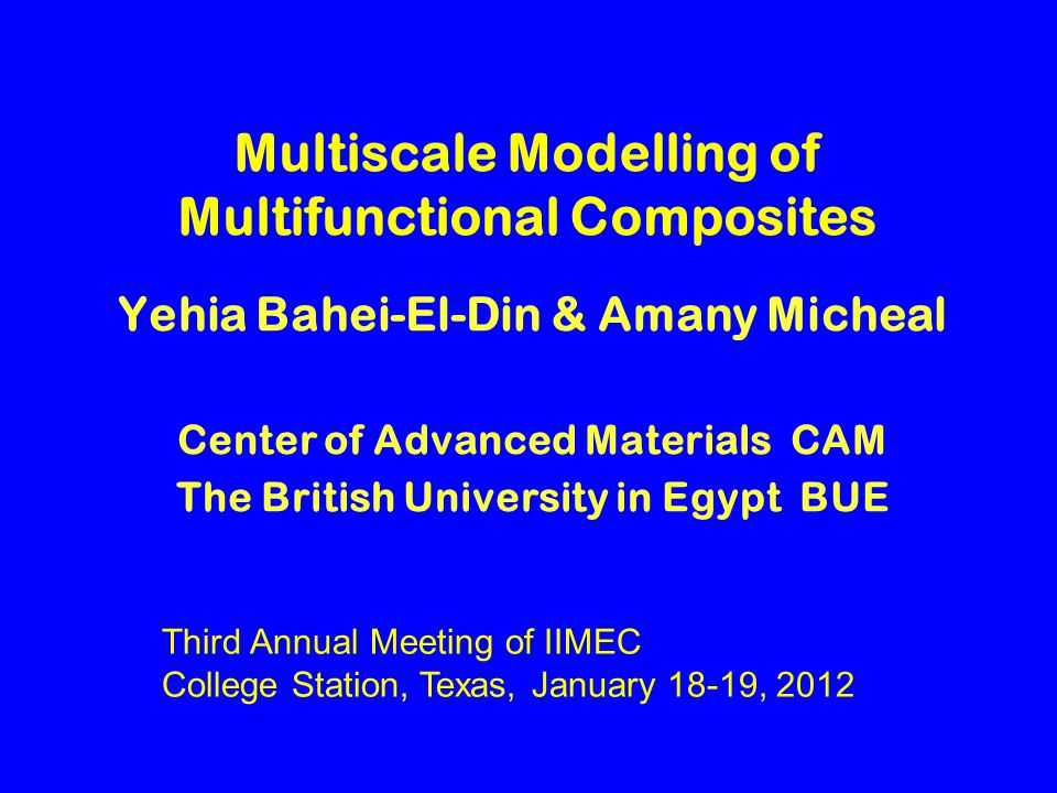 Conclusion The British University in Egypt A Multiscale Study is conducted on a Laminate composite Constituents are multifunctional materials with electro-thermo- mechanical coupling All effects other than mechanical, including damage, are lumped up and treated as transformation or eigen effects Laminate layup affects the direct electric response of PZT fibers in a certain ply due to confinement caused by other plies It is concluded that local damage due to all effects in a certain ply changes the electric response of piezoelectric fibers in all plies with different aspects