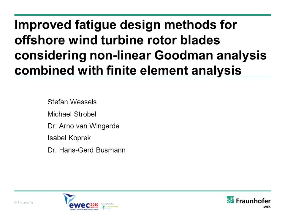 © Fraunhofer Outline Idea & Motivation Used Fundamentals Structural Model Programming the fatigue Analysis based on NLGD´s Validation Fatigue Analysis on a rotor blade model Conclusion & Outlook